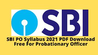 SBI PO Syllabus 2021 PDF Download Free For Probationary Officer