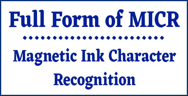 Full form of MICR Magnetic Ink Character Recognition