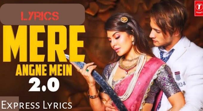 Mere Angne Mein 2.0 Lyrics - Neha Kakkar, Jacqueline, Asim,Tanishk
