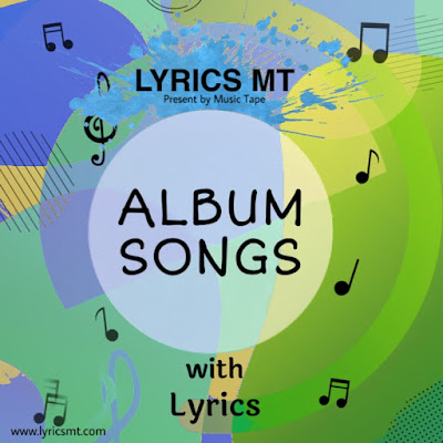 ALBUM SONGS AND MUCH MORE... (https://www.lyricsmt.com/)