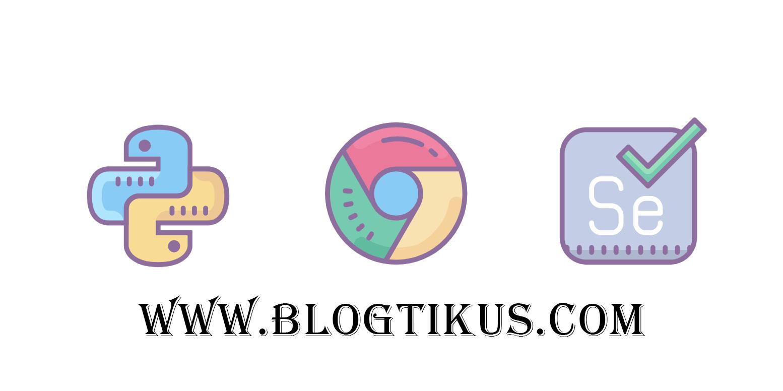 Tikus Nge BLOG | Tutorial Web Automation (Bot) dengan Python + Selenium