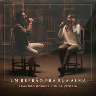 Um Refrão Pra Sua Alma – Leandro Borges e Julia Vitória