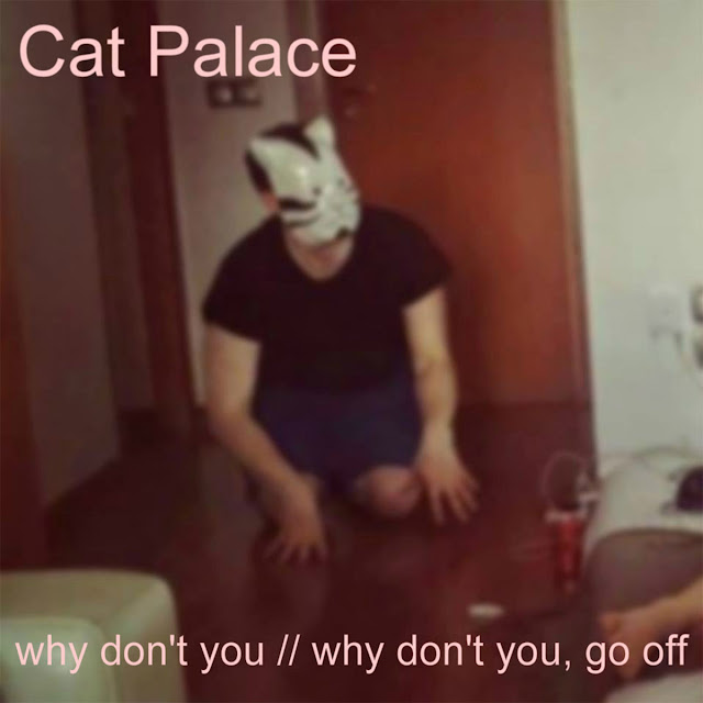 Cat Palace Why Don't You Why Don't You, Go Off