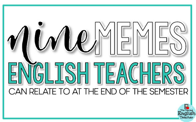 Teacher humor: Memes all secondary English teachers can relate to at the end of the year.
