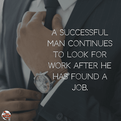 "Famous Quotes About Success And Hard Work: ""A Successful man continues to look for work after he has found a Job."" - Unknown"