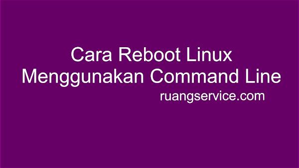 Cara Reboot Linux Menggunakan Command Line, cara reboot linux