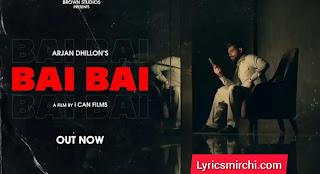 Bai Bai बाई बाई Song Lyrics in Hindi | Arjan Dhillon | Latest Punjabi Songs 2020