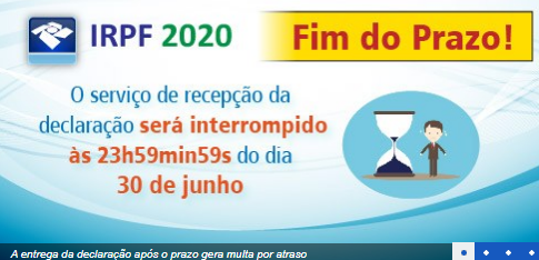 IRPF 2020 - ÙLTIMO DIA PARA FAZER SUA DECLARAÇÃO DO IMPOSTO DE RENDA SEM MULTA 30/06/2020 ATÉ ÀS 23HS59MIN59SEG