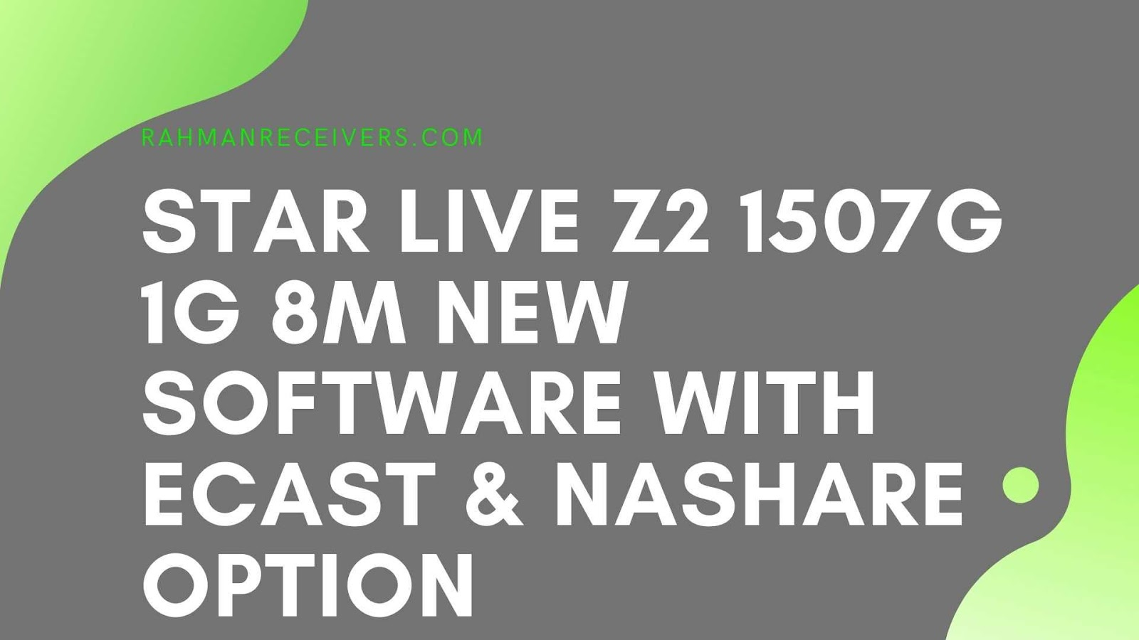 STAR LIVE Z2 1507G 1G 8M NEW SOFTWARE WITH ECAST & NASHARE OPTION 25 MARCH 2020