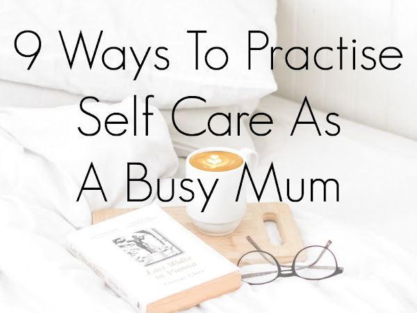9 Ways To Practise Self Care As A Busy Mum