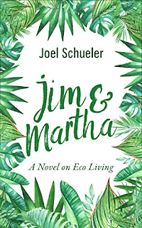 Jim & Martha: A Novel on Eco Living - Literary Fiction/Humor by Joel Schueler