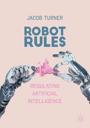 Robot Rules: Regulating Artificial Intelligence