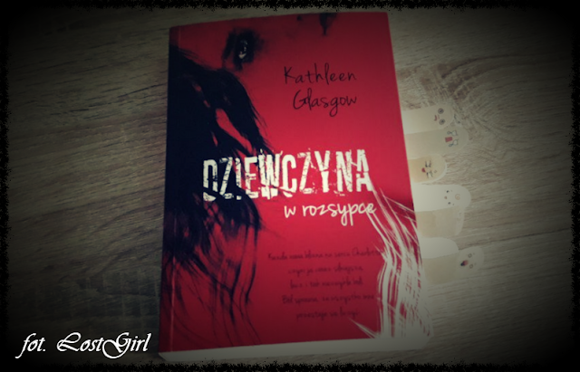 """""""Dziewczyna w rozsypce"""" Kathleen Glasgow"""