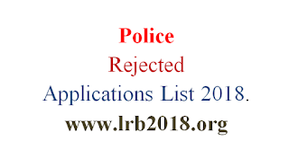 Lokrakshak Recruitment Board (LRB) Constable / Lokrakshak Rejected Applications List 2018.