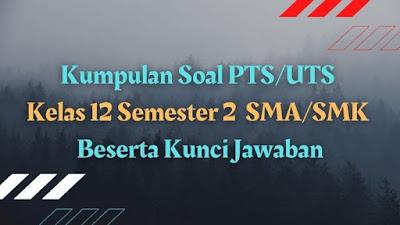 Download Kumpulan Soal PTS/UTS Kelas 12 Semester 2 SMA/SMK Beserta Kunci Jawaban