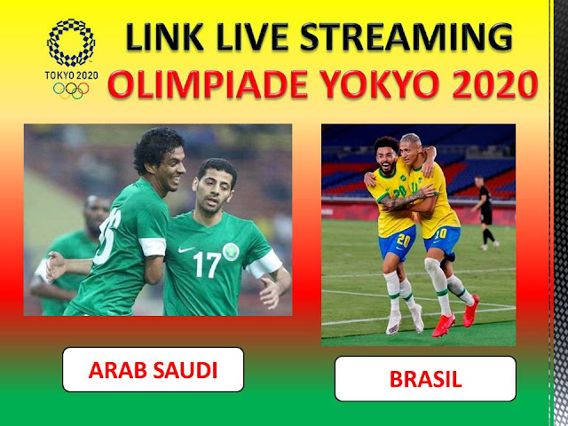Link Live Streaming football olympic 2020 : Arab Saudi Vs Brasil Jam 15.00 WIB