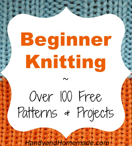 Over 100 Free Beginners Knitting Patterns And Projects Handy