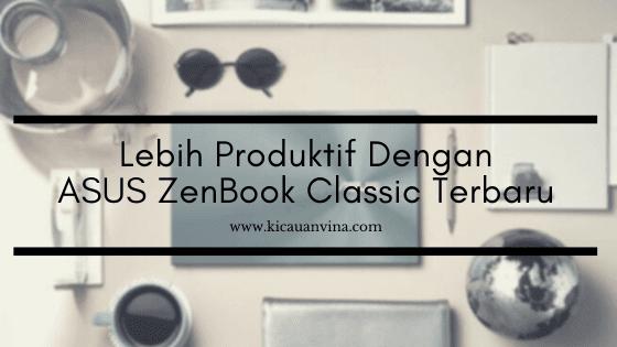 Lebih Produktif Dengan ASUS ZenBook Classic Terbaru