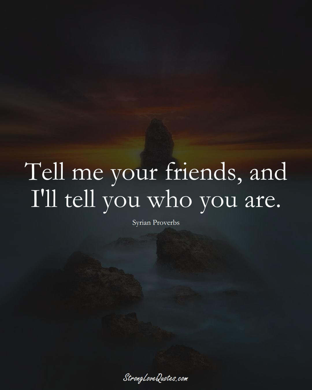 Tell me your friends, and I'll tell you who you are. (Syrian Sayings);  #MiddleEasternSayings