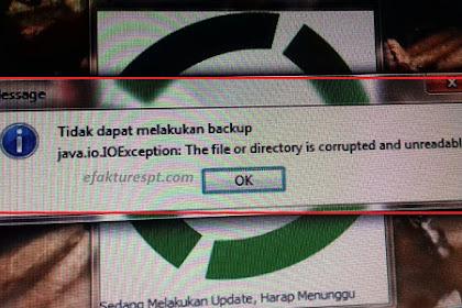 e-Faktur Tidak Bisa Dibuka : Muncul Error Tidak Dapat Melakukan Backup