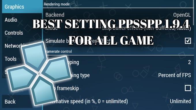 Settingan Terbaik PPSSPP Versi 1.9.4 (New Version)