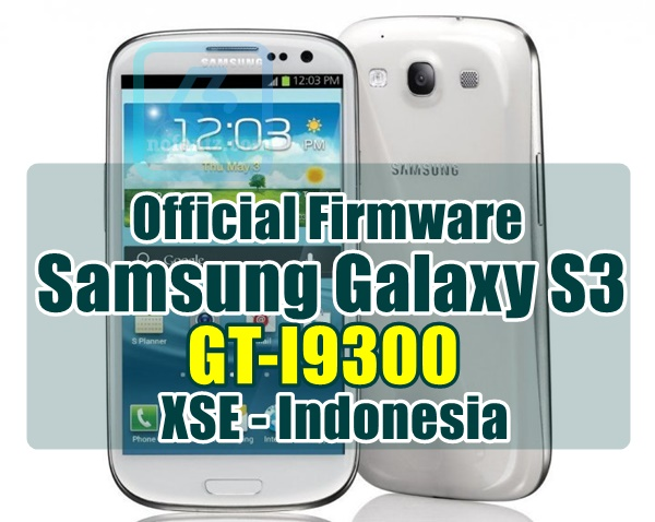 Firmware Samsung Galaxy S3 GT-I9300 XSE Indonesia