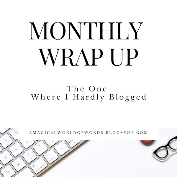 Monthly Wrap-Up: The One Where I Hardly Blogged