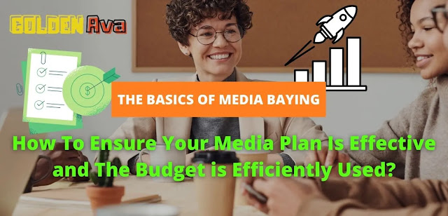 How To Ensure Your Media Plan Is Effective and The Budget is Efficiently Used?