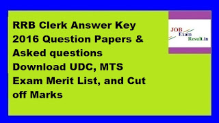 RRB Clerk Answer Key 2016 Question Papers & Asked questions Download UDC, MTS Exam Merit List, and Cut off Marks