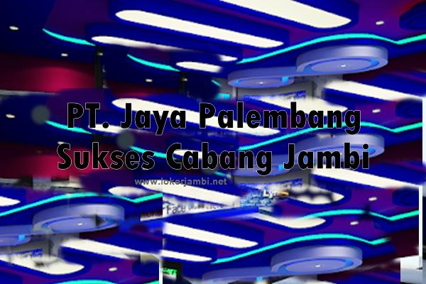 Lowongan Kerja Pt Jaya Palembang Sukses Cabang Jambi November 2019 Loker Jambi Terbaru 2020