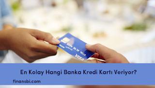 En Kolay Hangi Banka Kredi Kartı Veriyor