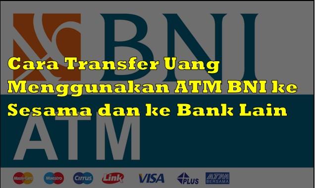 Cara Transfer Uang Menggunakan ATM BNI ke Sesama dan ke Bank Lain