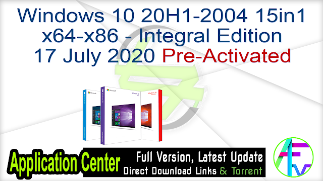 Windows 10 20H1-2004 15in1 x64-x86 – Integral Edition 17 July 2020 Pre-Activated