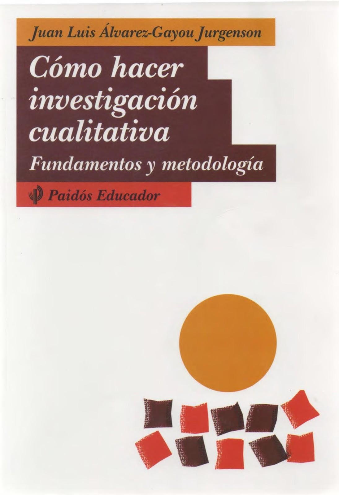 Cómo hacer investigación cualitativa: Fundamentos y metodología – Juan Luis Álvarez-Gayou Juergenson