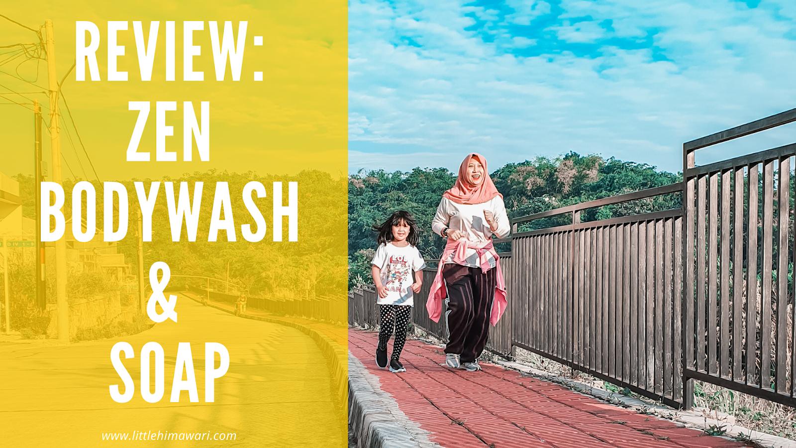 REVIEW ZEN BODYWASH AND SOAP