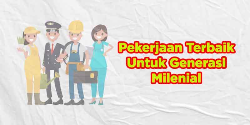 pekerjaan terbaik untuk generasi milenial