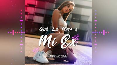 QUE LE PASA A MI EX - ANDY RIVERA X MARKITOS DJ 32