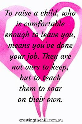 To raise a child, who is comfortable enough to leave you, means you've done your job. They are not ours to keep, but to teach them to soar on their own.