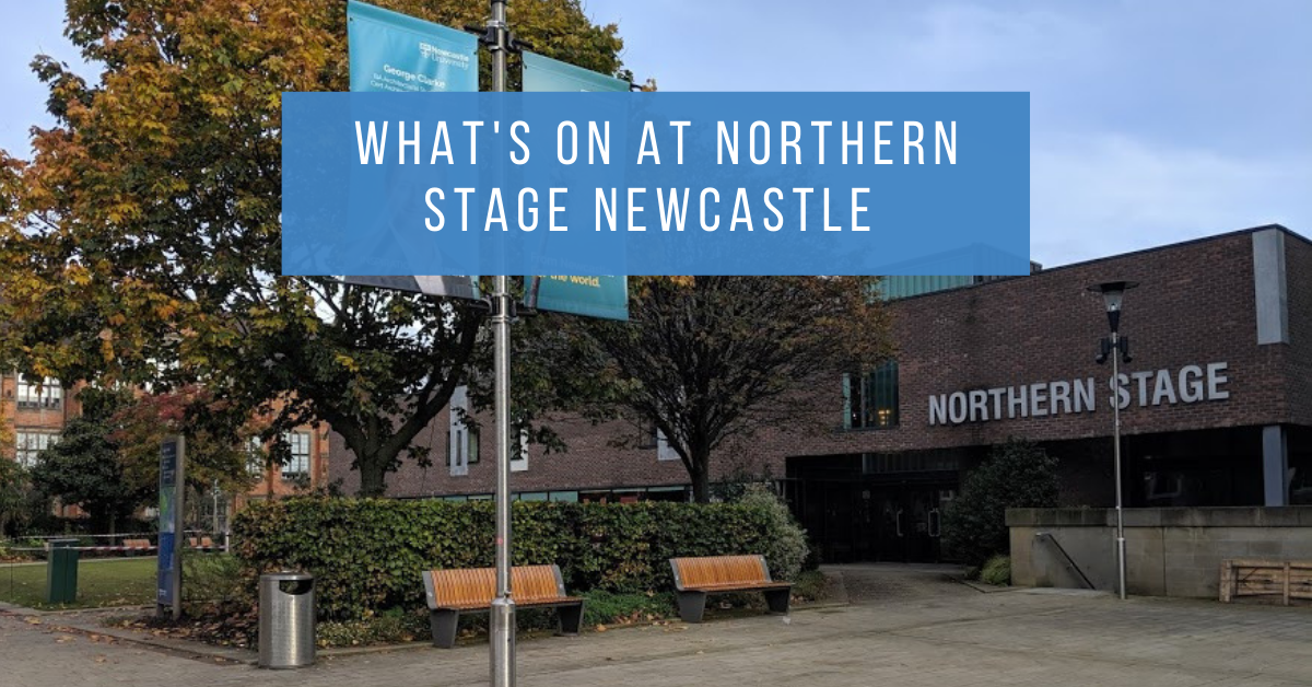 What's On at Northern Stage Newcastle