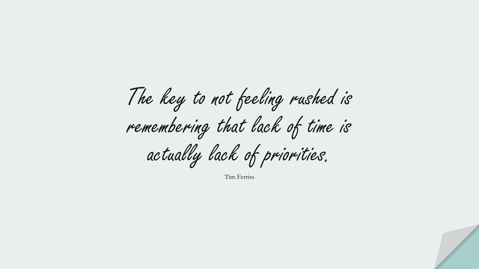 The key to not feeling rushed is remembering that lack of time is actually lack of priorities. (Tim Ferriss);  #TimFerrissQuotes