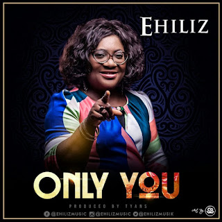 DOWNLOAD MUSIC: Only You By Ehiliz | @Ehilizmusik