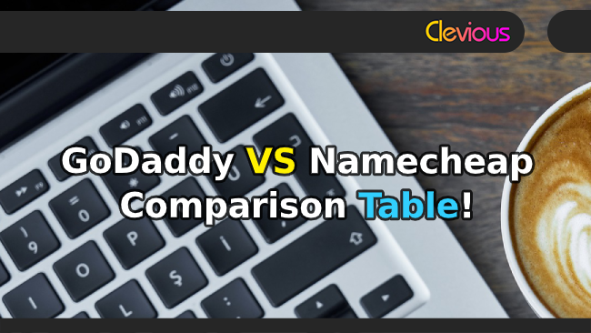 GoDaddy VS Namecheap Hosting Comparison Table - Clevious