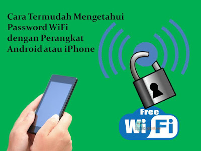 Cara Termudah Mengetahui Password WiFi dengan Perangkat Android atau iPhone