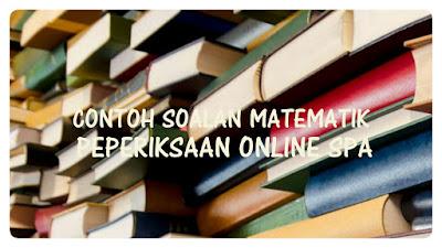 Contoh Soalan Matematik Peperiksaan Online SPA