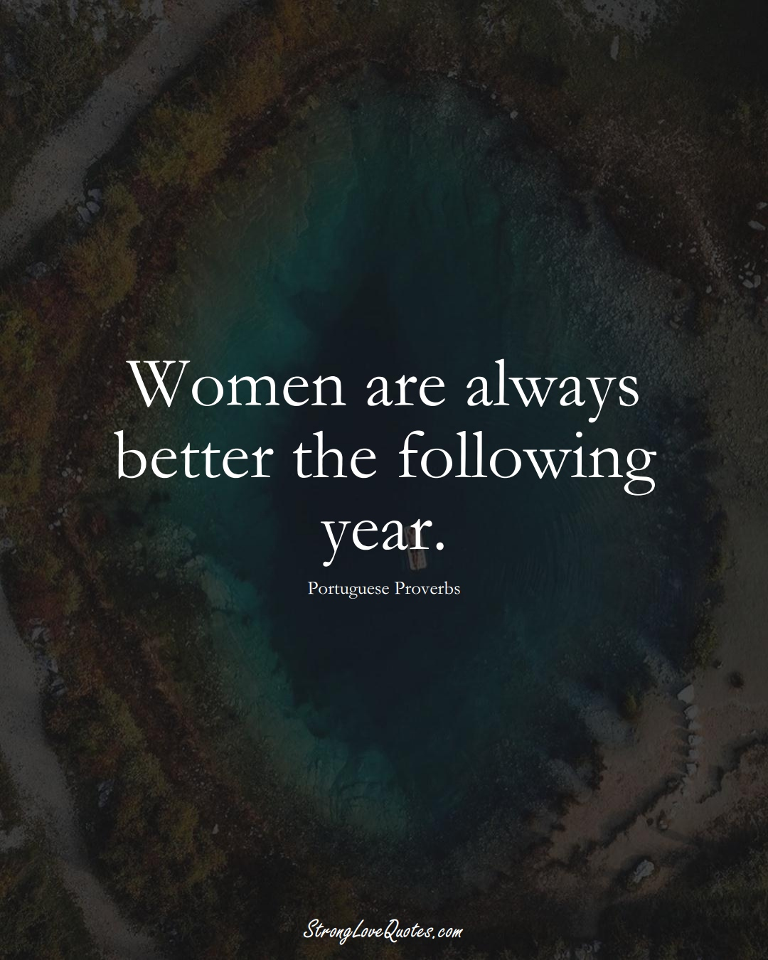Women are always better the following year. (Portuguese Sayings);  #EuropeanSayings