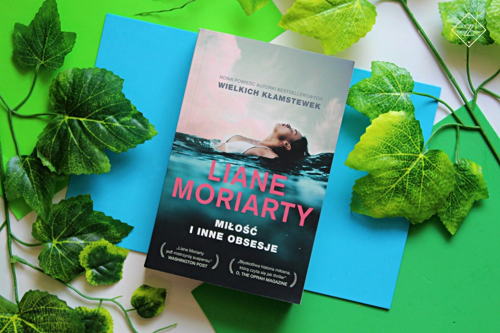 """Liane Moriarty """"Miłość i inne obsesje"""" - recenzja książki"""