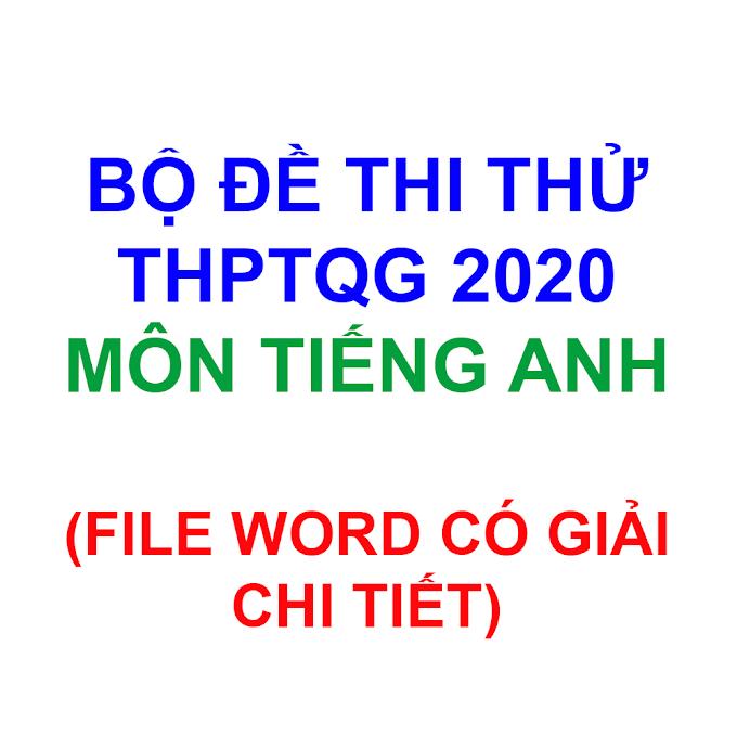 BỘ ĐỀ THI THỬ THPTQG 2020 MÔN TIẾNG ANH (BẢN WORD CÓ GIẢI CHI TIẾT)