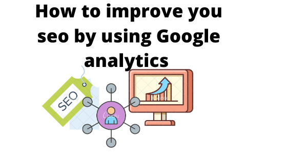 How to improve your seo by using google analytics