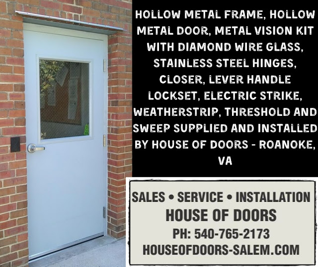 Hollow metal frame, hollow metal door, metal vision kit with diamond wire glass, stainless steel hinges, closer, lever handle lockset, electric strike, weatherstrip, threshold and sweep supplied and installed by House of Doors - Roanoke, VA