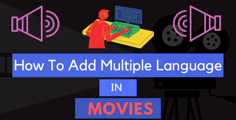 How To Add Dual Or Multiple Audio Languages In Hollywood Movies